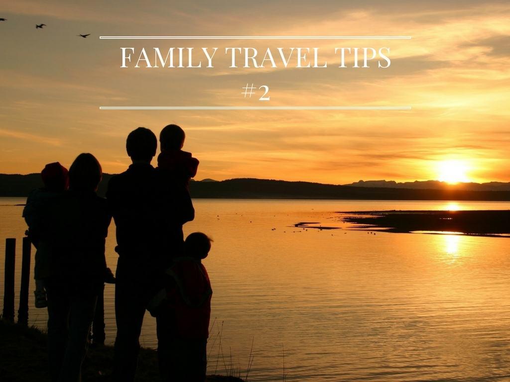 Family travel tips #2