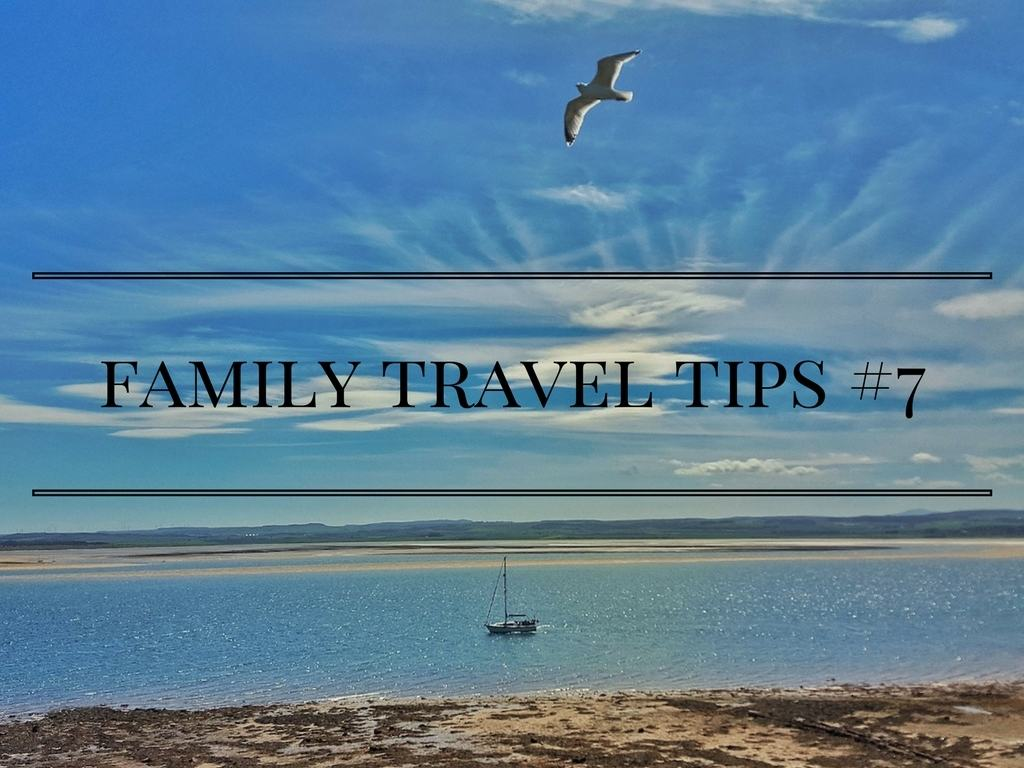 family travel tips #7 - the latest in a series of linkies for bloggers to link up their posts about family travel and days out